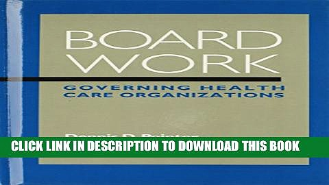 Board Work: Governing Health Care Organizations Hardcover