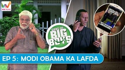 Gang of Big Boys Ep5: Modi Obama ka Lafda