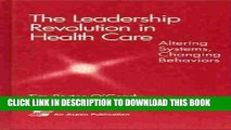 [PDF] The Leadership Revolution in Health Care: Altering Systems, Changing Behaviors Full Online