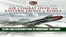 [PDF] Air Combat over the Eastern Front and Korea: A Soviet Fighter Pilot Remembers (The Red Air