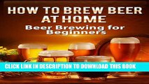 [PDF] How To Brew Beer At Home: Beer Brewing for Beginners (Brewing Beer) Popular Online