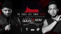 Justin Quiles and Akim ft. Predikador - No Sabes Del Amor (remix)