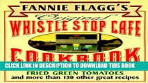 [PDF] Fannie Flagg s Original Whistle Stop Cafe Cookbook: Featuring : Fried Green Tomatoes,