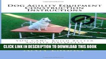 Dog Agility Equipment Construction Instructions: YOU CAN!  Build Better Training Obstacles for
