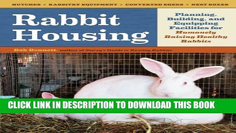 Rabbit Housing: Planning, Building, and Equipping Facilities for Humanely Raising Healthy Rabbits