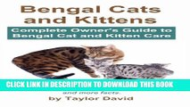 Bengal Cats and Kittens: Complete Owner s Guide to Bengal Cat and Kitten Care: Personality,