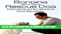 Bonding with Your Rescue Dog: Decoding and Influencing Dog Behavior (Dog Training and Dog Care