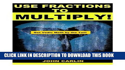 [PDF] Use Fractions to Multiply!: Vedic Mental Math (Get Vedic Math by the Tail) (Volume 1)