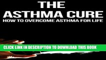 [PDF] The Asthma Cure: How to Overcome Asthma for Life: Asthma Book, Asthma books, Asthma