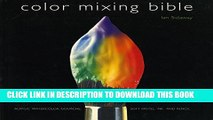 [PDF] Color Mixing Bible: All You ll Ever Need to Know About Mixing Pigments in Oil, Acrylic,