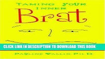 [PDF] Taming Your Inner Brat: A Guide for Transforming Self-Defeating Behavior Full Collection