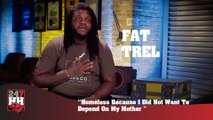 Fat Trel - I Was Homeless Because I Did Not Want To Depend On My Mother (247HH Exclusive)
