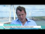 Bosphorus: Third bridge over Bosphorus Strait to open, Andrew Hopkins reports