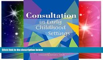 Big Deals  Consultation in Early Childhood Settings  Best Seller Books Most Wanted