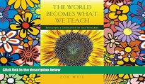 Big Deals  The World Becomes What We Teach: Educating a Generation of Solutionaries  Best Seller