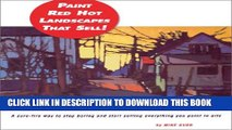 [PDF] Painting Red Hot Landscapes That Sell!: A Sure-Fire Way to Stop Boring and Start Selling