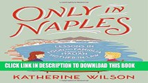 [PDF] Only in Naples: Lessons in Food and Famiglia from My Italian Mother-in-Law Popular Online