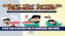 [PDF] What the Heck Is Filipino Food? a Beginner s Guide to Filipino Cooking Popular Colection