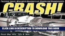 [Read PDF] Crash!: Twisted Steel, Mangled Bumpers and Shattered Windshields from the  40s,  50s