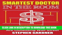[PDF] Smartest Doctor In The Room: How Doctors And Dentists Are Outwitting Wall Street Full