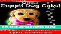[PDF] How to make this Puppy Dog Cake (Decorate Your Cakes Book 1) Full Online