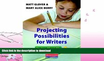EBOOK ONLINE  Projecting Possibilities for Writers: The How, What, and Why of Designing Units of