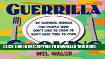 [PDF] Guerrilla Cooking: The Survival Manual for People Who Don t Like to Cook or Don t Have Time