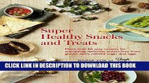 [PDF] Super Healthy Snacks and Treats: More than 60 easy recipes for energizing, delicious snacks