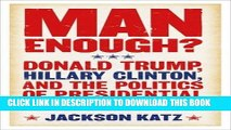 [Read PDF] Man Enough?:Donald Trump, Hillary Clinton, and the Politics of Presidential Masculinity