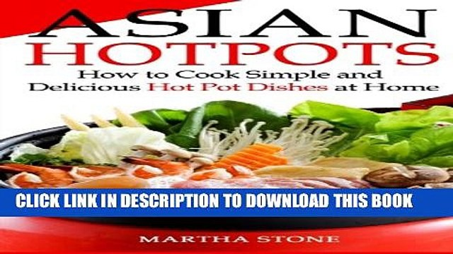[PDF] Asian Hotpots: How to Cook Simple and Delicious Hot Pot Dishes at Home Full Colection