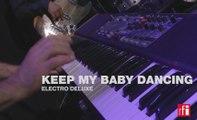 "Electro Deluxe interprète ""Keep My Baby Dancing"" en live"