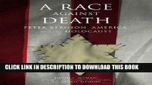 [PDF] A Race Against Death: Peter Bergson, America, and the Holocaust Exclusive Online