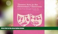 Big Deals  Theatre Arts in the Elementary Classroom: Grade Four Through Grade Six  Free Full Read