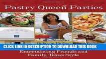 [PDF] Pastry Queen Parties: Entertaining Friends and Family, Texas Style Full Colection
