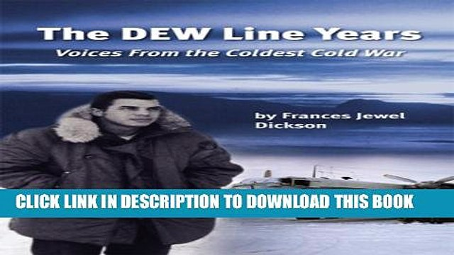 [PDF] The DEW Line Years: Voices from the Coldest Cold War Full Online
