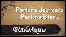 PARLONS JEU MAIS PARLONS BIEN... / Générique