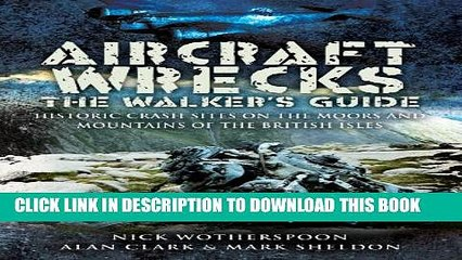 [PDF] Aircraft Wrecks:The Walker s Guide: Historic Crash sites on the Moors and Mountains of the