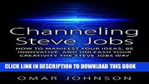 [PDF] Channeling Steve Jobs: How To Manifest Your Ideas, Be Innovative, And Unleash Your