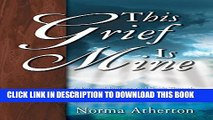 [PDF] This Grief is Mine: A Personal Journey and Guide Through the Aspects of Grief, Comfort, and