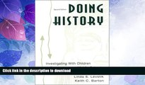 READ BOOK  Doing History: Investigating With Children in Elementary and Middle Schools FULL ONLINE