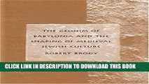 [New] The Geonim of Babylonia and the Shaping of Medieval Jewish Culture Exclusive Full Ebook