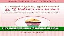 [PDF] Cupcakes, Galletas y Dulces Caseros: Las mejores recetas inglesas para toda ocasión