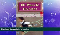 READ BOOK  101 Ways To Do ABA!: Practical and amusing positive behavioral tips for implementing