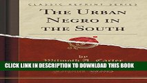 [PDF] The Urban Negro in the South (Classic Reprint) Popular Colection