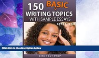 Big Deals  150 Basic Writing Topics with Sample Essays Q121-150 (240 Basic Writing Topics 30 Day