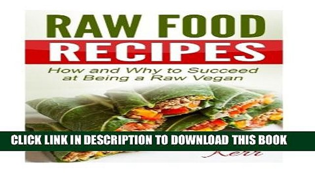 [PDF] Raw Food Recipes: How and Why to Succeed at Being a Raw Vegan. Popular Colection