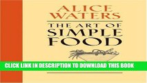[PDF] The Art of Simple Food: Notes, Lessons, and Recipes from a Delicious Revolution Full Online