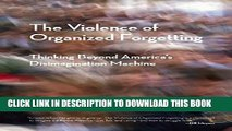 [Read PDF] The Violence of Organized Forgetting: Thinking Beyond America s Disimagination Machine