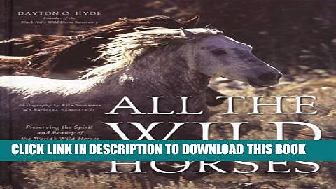 [PDF] All the Wild Horses: Preserving the Spirit and Beauty of the World s Wild Horses Full Online