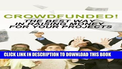 [PDF] Crowdfunded!: The Best Way In Raising Money For Your ProjectsTerms and Conditions Popular